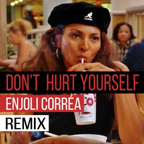 Don't Hurt Yourself - Remix