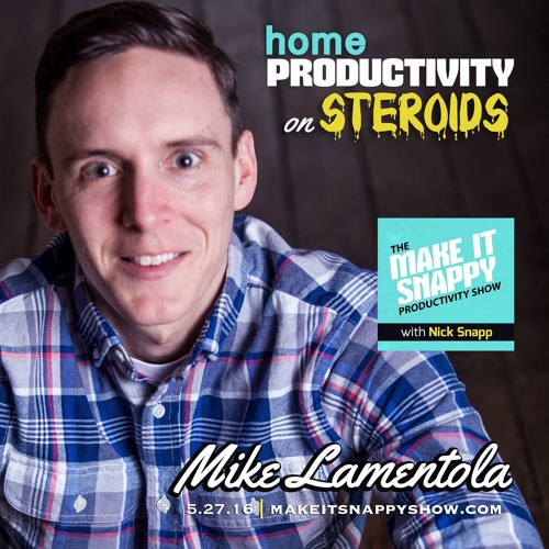 34 - Home Productivity on Steroids (with Mike Lamentola)