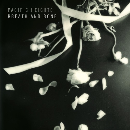Pacific Heights - Breath And Bone (Ft. Deanne Krieg)