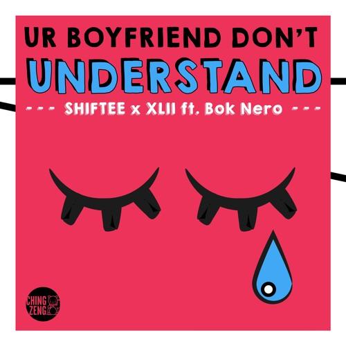 Shiftee x XLII Ft. Bok Nero - Ur Boyfriend Don't Understand