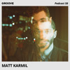 Groove Podcast 58 - Matt Karmil