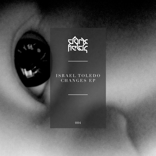 Israel Toledo - Changes EP [DARKFIELDS004]