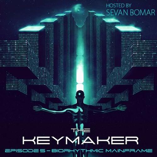 SEVAN BOMAR - THE KEYMAKER EPISODE 5 - BIORYTHMIC MAINFRAME - DEC 5 2015