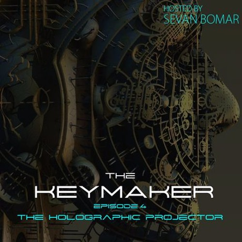 SEVAN BOMAR - THE KEYMAKER EPISODE 4 - THE HOLOGRAPHIC PROJECTOR - NOV 28 2015