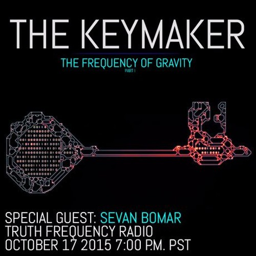 SEVAN BOMAR - THE KEYMAKER EPISODE 0, THE FREQUENCY OF GRAVITY - TFR - OCT 17 2015