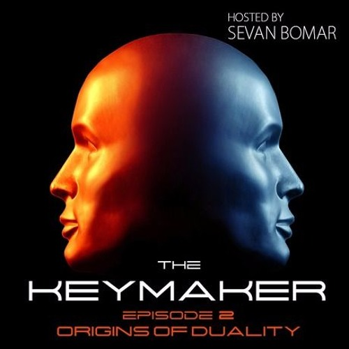 SEVAN BOMAR - THE KEYMAKER EPISODE 2 - ANCIENT ORIGINS OF DUALITY - NOV 14 2015