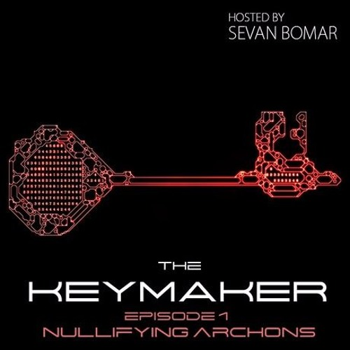 SEVAN BOMAR - THE KEYMAKER, EPISODE 1 - NULLIFYING THE ARCHONIC STRUCTURE - NOV 7 2015