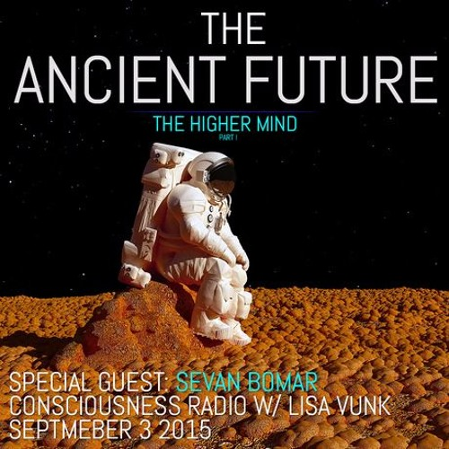 SEVAN BOMAR - THE ANCIENT FUTURE PART 1 - THE HIGHER MIND - SEPT 4 2015