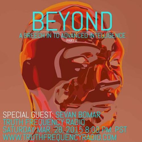 SEVAN BOMAR - BEYOND, A PRELUDE TO ADVANCED INTELLIGENCE PT2 - MAR 28 2015