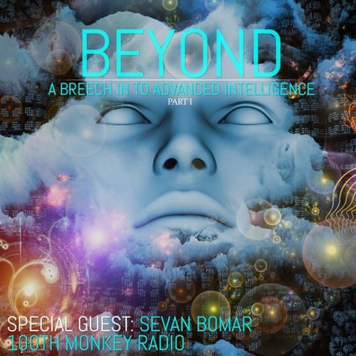 SEVAN BOMAR - BEYOND, A PRELUDE TO ADVANCED INTELLIGENCE PT1 - MAR 27 2015