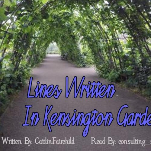 Lines Written In Kensington Gardens by CaitlinFairchild
