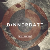 Dinnerdate - Wait For You