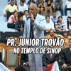 PR.  JUNIOR TROVÃO NO GRANDE TEMPLO DE SINOP MT