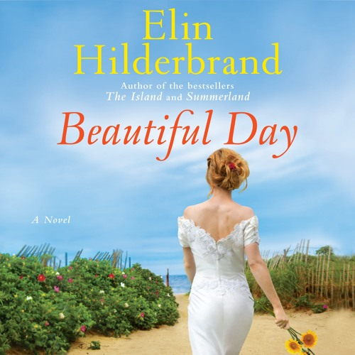 BEAUTIFUL DAY by Elin Hilderbrand, Read by Therese Plummer - Audiobook Excerpt