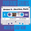 Profound Sounds Episode 2 - Industria, Porto