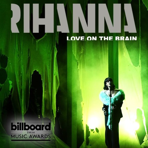 Rihanna Love On The Brain Live From The 2016 Billboard Music Awards By Fernando Oliveira