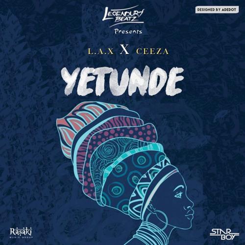 Yetunde - Legendury Beatz (Feat L.A.X & Ceeza )