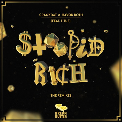 Crankdat x Havok Roth (feat. Titus) - Stoopid Rich (The REMIXES)
