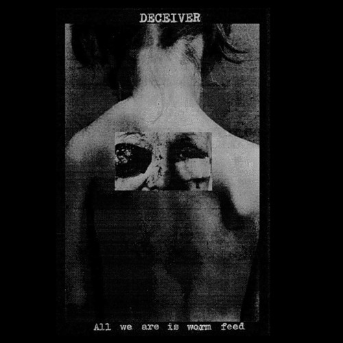Deceiver - All We Are Is Worm Feed II