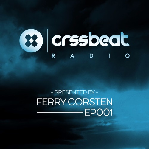crssbeat Radio - Episode 001 - Ferry Corsten