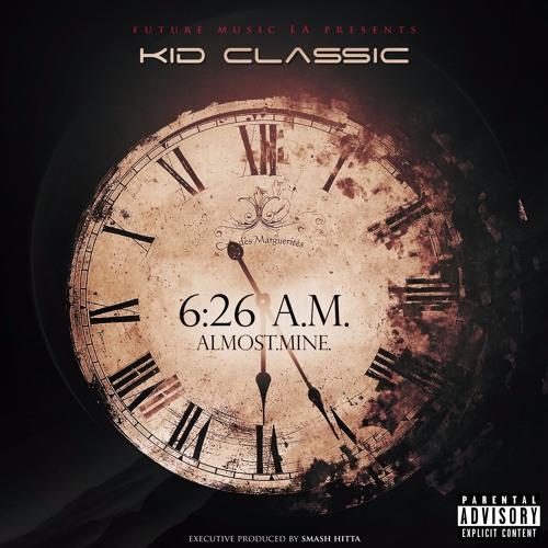 Kid Classic 6:26 A.M. Almost.Mine.