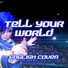 Tell Your World (ENGLISH Vocaloid Cover)