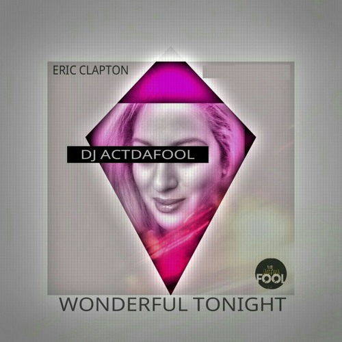 Wonderful Tonight Live Eric Clapton: Wonderful Tonight (FOOLMIX 2016) By