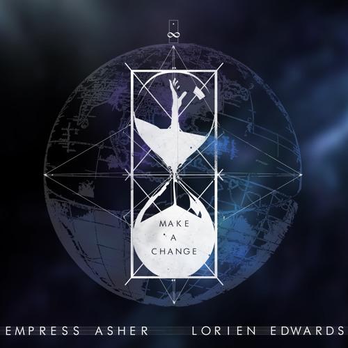Make A Change | Empress Asher & Lorien Edwards | Beat Bazaar Records