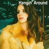 Lana Del Rey - Hangin' Around