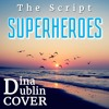 The Script - Superheroes (Dina Dublin Cover)