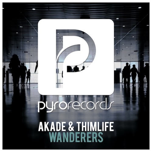 Akade & Thimlife - Wanderers [PYRO RECORDS](OUT NOW)
