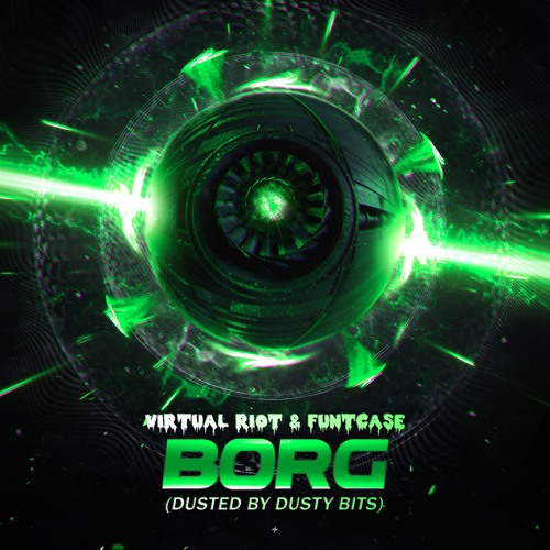 Virtual Riot x Funtcase - Borg (DUSTED by Dusty Bits)