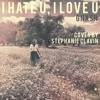 i hate u, i love u -gnash ft olivia o'brien Cover By Stephanie Clavin