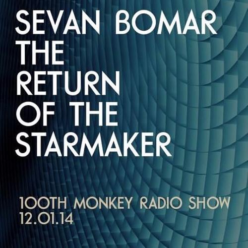 SEVAN BOMAR - THE RETURN OF THE STARMAKER - 100TH MONKEY RADIO - DEC 1 2014