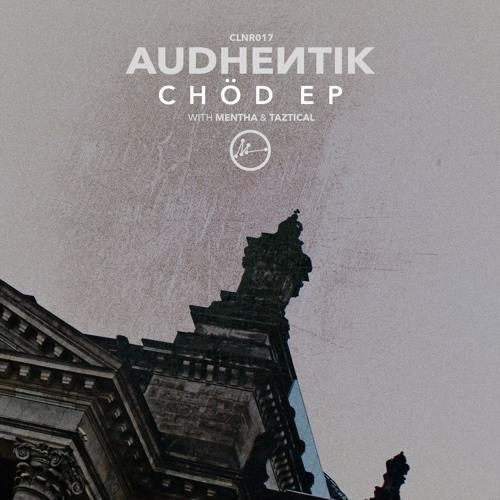Audhentik - Chöd EP (w. Mentha & Taztical) - [CLNR017]