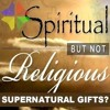 Spiritual But Not Religious - Supernatural Gifts? - Dean Bowers
