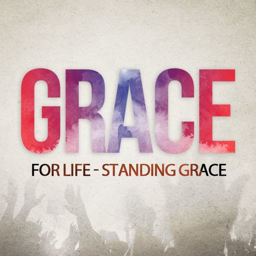 Grace For Life - Standing Grace