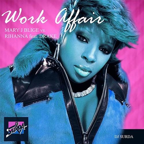 114 Dj. Surda - Mary J. Blige vs. Rihanna feat. Drake - Work Affair (Radio Edit)