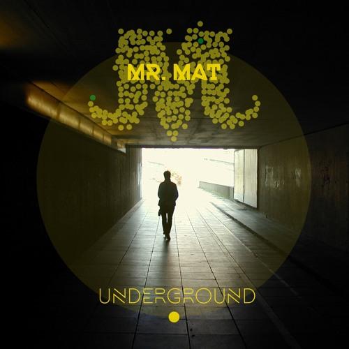 UNDERGROUND By Mr Mat
