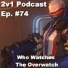 Ep. #74 - Who Watches The Overwatch