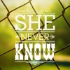 She Never Knows