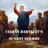 Ciaran Bartlett's Sunday Sermon Ep 47 (Feat Ruairi Woods, Paddy McDonnell and Big Coat) 30/05/2016