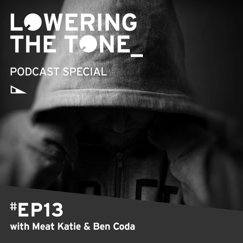 'Lowering The Tone' Episode 13 Special with Meat Katie & Ben Coda (Podcast)