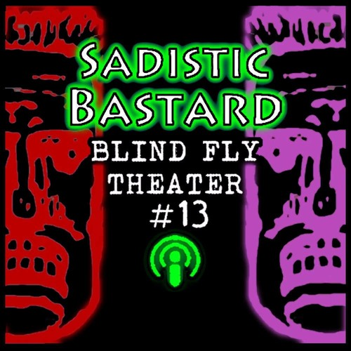 SADISTIC BASTARD By Blind Fly Theater