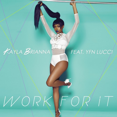 """Kayla Brianna ft. YFN Lucci - """"Work For It"""""""