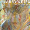 Better By Now - Larry Weiss