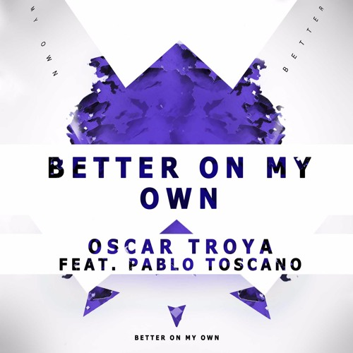 Oscar Troya - Better On My Own (Private Club Mix) Feat. Pablo Toscano