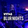 Vyt4s - Blur Nights
