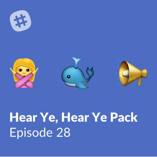 Episode 28 - Hear Ye, Hear Ye Pack