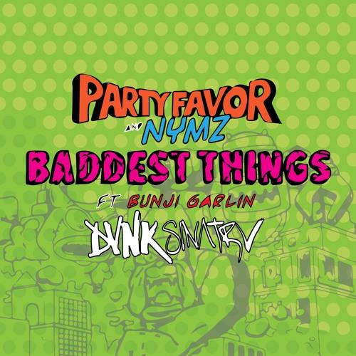Party Favor & NYMZ - Baddest Things Ft. Bunji Garlin (DVNK SINATRV REMIX)